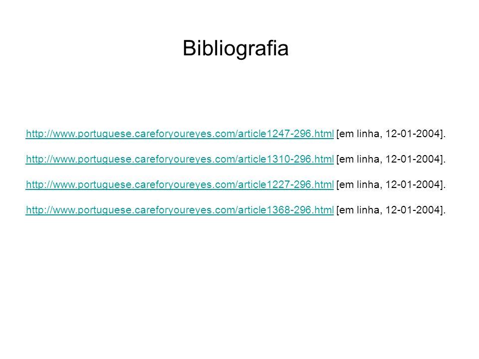 Bibliografia http://www.portuguese.careforyoureyes.com/article1247-296.html [em linha, 12-01-2004].
